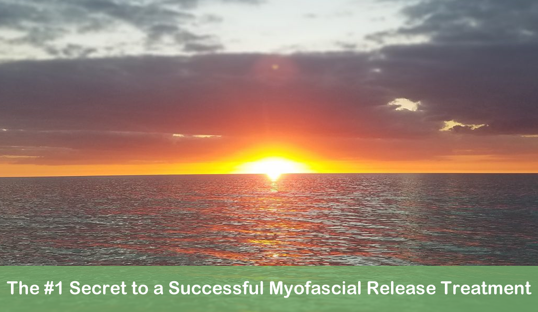 THE #1 SECRET TO A SUCCESSFUL MYOFASCIAL RELEASE TREATMENT